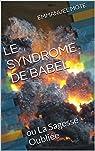 LE SYNDROME DE BABEL: ou La Sagesse Oubliée par Mote