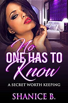 No One Has To Know: A Secret Worth Keeping by [B., Shanice]