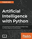 Artificial Intelligence with Python: A Comprehensive Guide to Building Intelligent Apps for Python Beginners and Developers