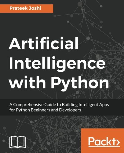 Book cover of Artificial Intelligence with Python: A Comprehensive Guide to Building Intelligent Apps for Python Beginners and Developers by Prateek Joshi