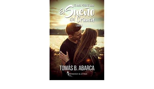 El sueño del crimen (Te amo, pero te odio 1) (Spanish Edition) eBook: Tomás B. Abarca: Amazon.es: Tienda Kindle