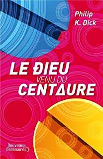 Le dieu venu du Centaure, Dick, Philip Kindred