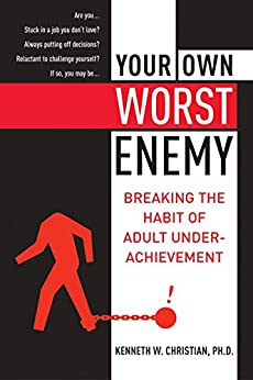 Your Own Worst Enemy: Breaking the Habit of Adult Underachievement by [Christian, Ken]