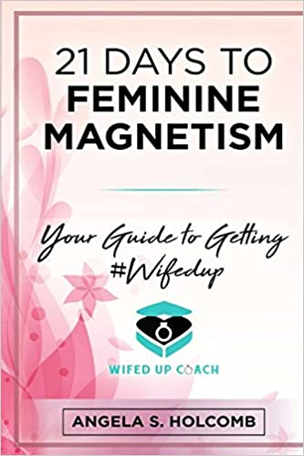 21 days to feminine magnetism your guide to getting wifedup 21 days to feminine magnetism your guide to getting wifedup angela s holcomb 9781975791230 amazon books fandeluxe Choice Image
