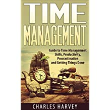 Time Management: Guide to Time Management Skills, Productivity, Procrastination and Getting Things Done (time management, procrastination, productivity, ... successful people, efficiency, schedule)