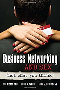 Business Networking and Sex: Not What You Think from Entrepreneur Press