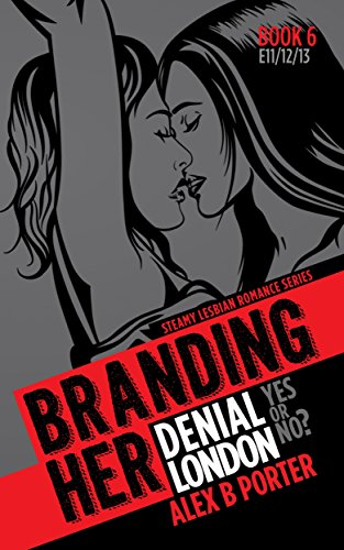 Branding Her 6 : Denial, London, Yes or No (Episode 11, 12 & 13) (BRANDING HER : Steamy Lesbian Romance Series)
