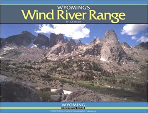 Wyoming's Wind River Range (Wyoming Geographic Series) by Joe Kelsey (1988-12-24)