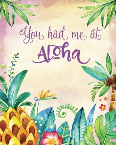 Read Online You Had Me at Aloha: 160 Page Softcover Lined Journal, College Ruled Composition Notebook, 8 x10 Blank Lined Diary Tropical Summer Tiki Watercolor Pineapple Cover pdf