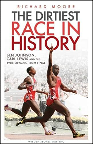 The Dirtiest Race in History: Ben Johnson, Carl Lewis and the 1988 Olympic 100M Final