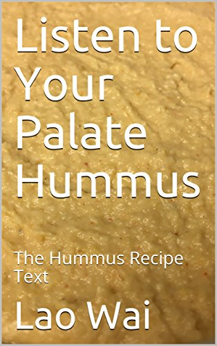 Listen to Your Palate Hummus: The Hummus Recipe Text by Lao Wai