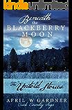 Beneath the Blackberry Moon: the Untold Stories (Creek Country Saga Book 4)