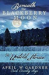 Beneath the Blackberry Moon: the Untold Stories