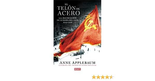 El telón de acero: La destrucción de Europa del Este 1944-1956 (Spanish Edition)
