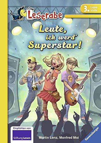 Leute, ich werd' Superstar! (Leserabe - 3. Lesestufe)