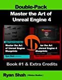 Master the Art of Unreal Engine 4 - Blueprints - Double Pack #1: Book #1 and Extra Credits - HUD,  Blueprint Basics, Variables, Paper2D, Unreal Motion Graphics and more!: Volume 1