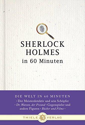 Sherlock Holmes in 60 Minuten (Die Welt in 60 Minuten)