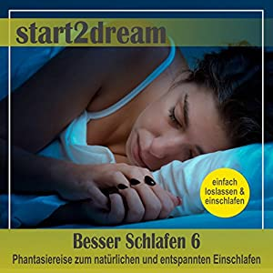 Besser Schlafen 6: Phantasiereise zum natürlichen und entspannten Einschlafen Hörbuch