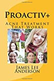 Proactiv+: Acne Treatment That Works by James Lee Anderson (2016-01-04)