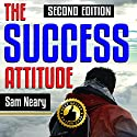 The Success Attitude, 2nd Edition: How All Successful People Think to Get Where They Want to Be and How You Can Too (Real Mindset Training, By Real Experts) Audiobook by Sam Neary Narrated by Jeffrey A. Hering
