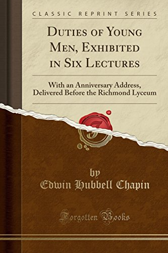 Duties of Young Men, Exhibited in Six Lectures: With an Anniversary Address, Delivered Before the Richmond Lyceum (Classic Reprint) (10 Facts About The International Space Station)