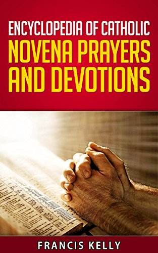 Novena Prayer - ENCYCLOPEDIA OF CATHOLIC NOVENA PRAYERS AND DEVOTIONS