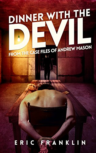 Dinner With The Devil: From The Case Files of Andrew Mason (Andrew Mason Case Files Book 3) (English Edition)