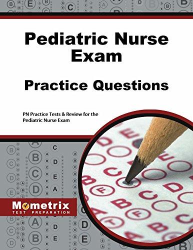 Pediatric Nurse Exam Practice Questions: PN Practice Tests & Review for the Pediatric Nurse Exam