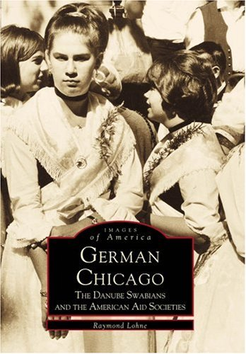 German Chicago: The Danube Swabians and the American Aid Societies (Images of America: Illinois)