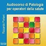 Fondamenti di patologia per operatori della salute | Riccardo Forlani