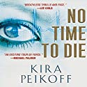 No Time to Die Audiobook by Kira Peikoff Narrated by Almarie Guerra