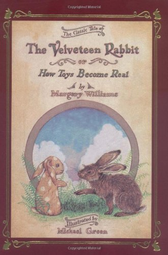 - By Margery Williams - The Classic Tale of Velveteen Rabbit Or, How Toys Become Real (12.2.1980)