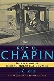 hudson motor car company - Roy D. Chapin: The Man Behind the Hudson Motor Car Company (Great Lakes Books Series)