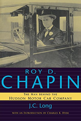 (Roy D. Chapin: The Man Behind the Hudson Motor Car Company (Great Lakes Books Series))