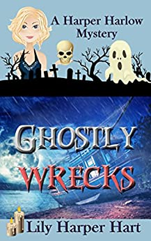 Ghostly Wrecks (A Harper Harlow Mystery Book 6) by [Hart, Lily Harper]