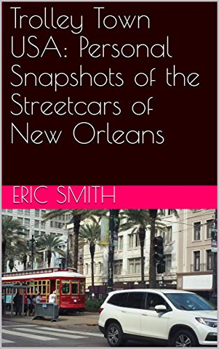 Trolley Town USA:  Personal Snapshots of the Streetcars of New Orleans por Eric Smith