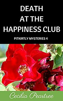 Death at the Happiness Club (Pitkirtly Mysteries Book 4) by [Peartree, Cecilia]