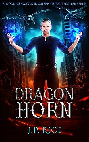 - Dragon Horn: An Urban Fantasy Adventure (Bloodline Awakened Supernatural Thriller Series Book 1)