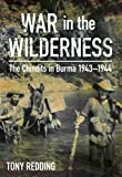 War in the Wilderness: The Chindits in Burma 1943-1944