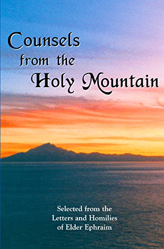 Greek Orthodox Church - Counsels from the Holy Mountain: Selected from the letters and homilies of Elder Ephraim