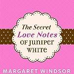 The Secret Love Notes of Juniper White | Margaret Windsor