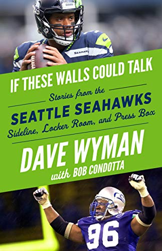 If These Walls Could Talk: Seattle Seahawks: Stories from the Seattle Seahawks Sideline, Locker Room, and Press Box por Dave Wyman,Bob Condotta,Dave Krieg