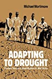 Adapting to Drought: Farmers, Famines and Desertification in West Africa