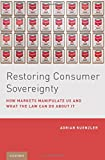 img - for Restoring Consumer Sovereignty: How Markets Manipulate Us and What the Law Can Do About It book / textbook / text book