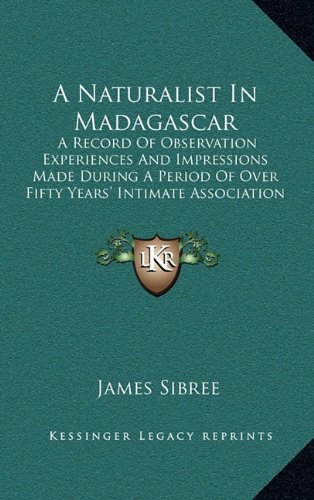 A Naturalist In Madagascar: A Record Of Observation Experiences And Impressions Made During A Period Of Over Fifty Years' Intimate Association With The Natives (1915) ebook