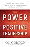 img - for The Power of Positive Leadership: How and Why Positive Leaders Transform Teams and Organizations and Change the World book / textbook / text book