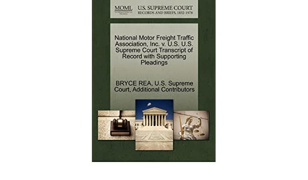 National Motor Freight Traffic Association, Inc. V. U.S. U.S. Supreme Court  Transcript Of Record With Supporting Pleadings: BRYCE REA, ...