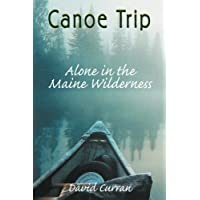 Canoe Trip: Alone in the Maine Wilderness