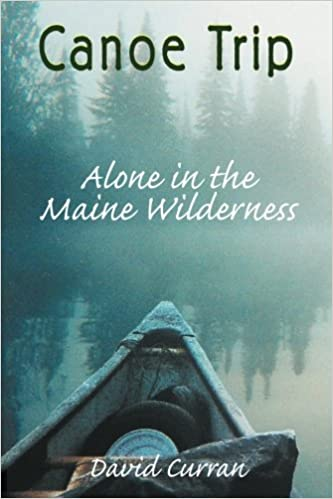 canoe trip alone in the maine wilderness