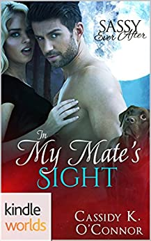 Sassy Ever After: In My Mate's Sight (Kindle Worlds Novella) by [O'Connor, Cassidy K.]